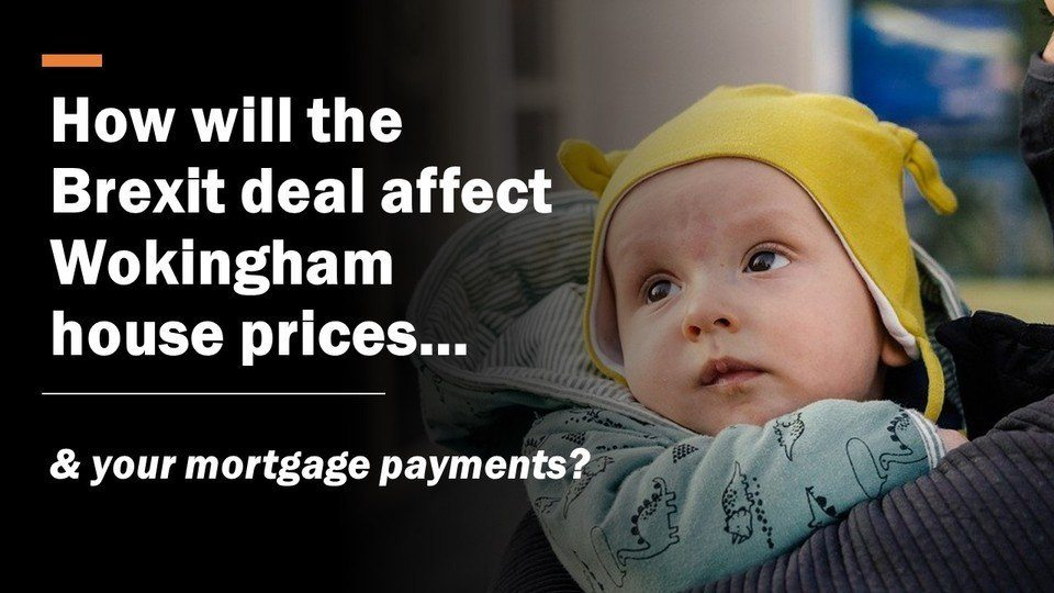 How Will the Brexit Deal Affect Wokingham House Prices & Your Mortgage Payments?