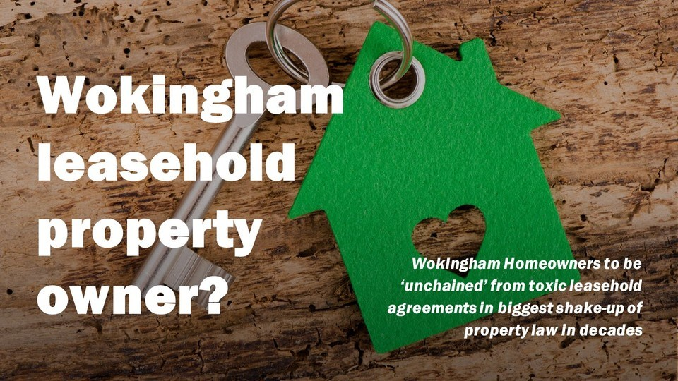 2,400 Wokingham Homeowners to be  'Unchained' from Toxic Leasehold Agreements in Biggest Shake-up of Property Law in Decades