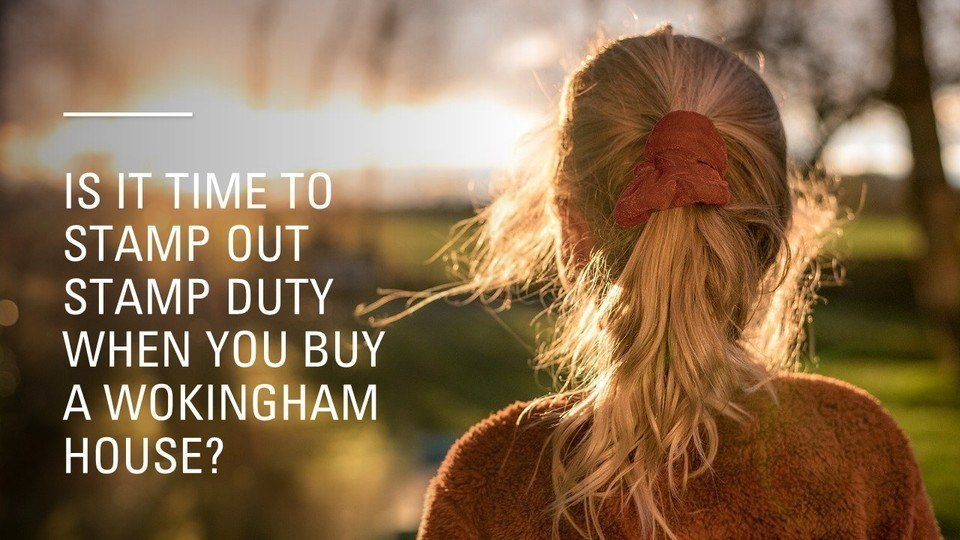 Wokingham Property Market: Is it Time to Stamp Out Stamp Duty?