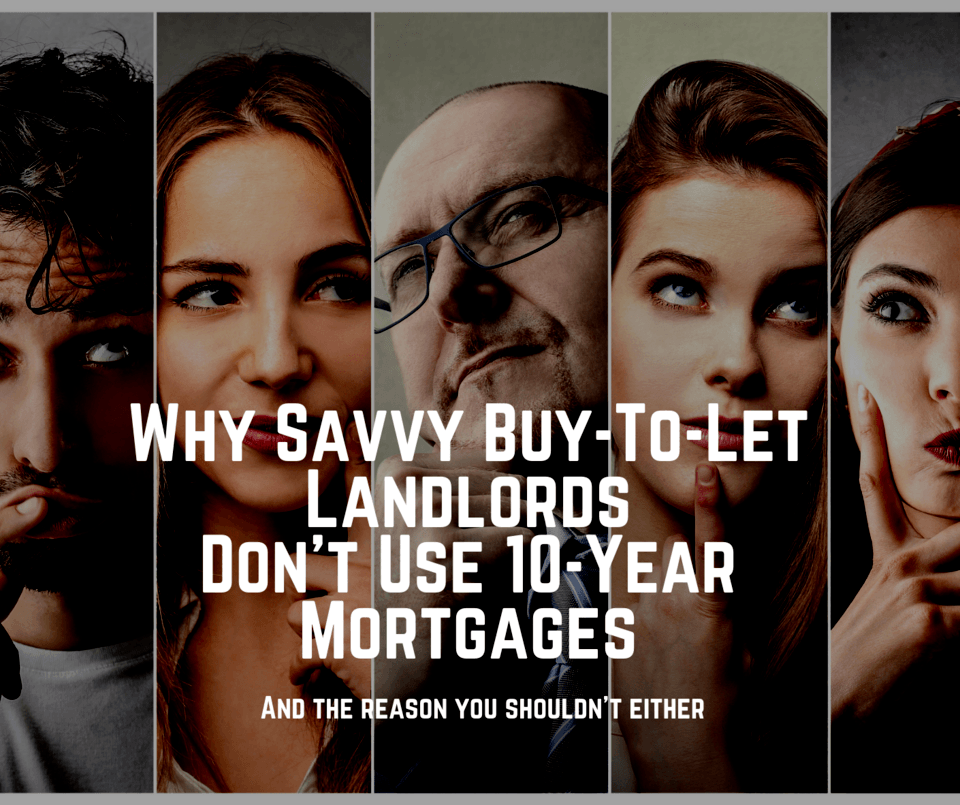 Why Savvy Wokingham Buy-to-Let Landlords Don't Use 10-Year Mortgages And the reason you shouldn't either