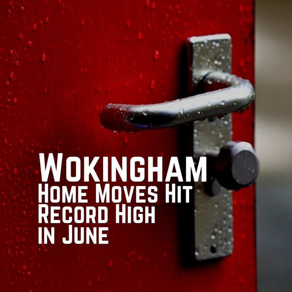 Wokingham Home Moves Hit Record High in June as 110.1% more people sell in June compared to the Wokingham area 10-year average