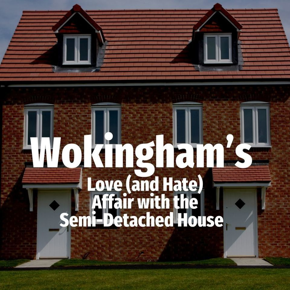 Wokingham's Love (and Hate) Affair with the Semi-Detached House