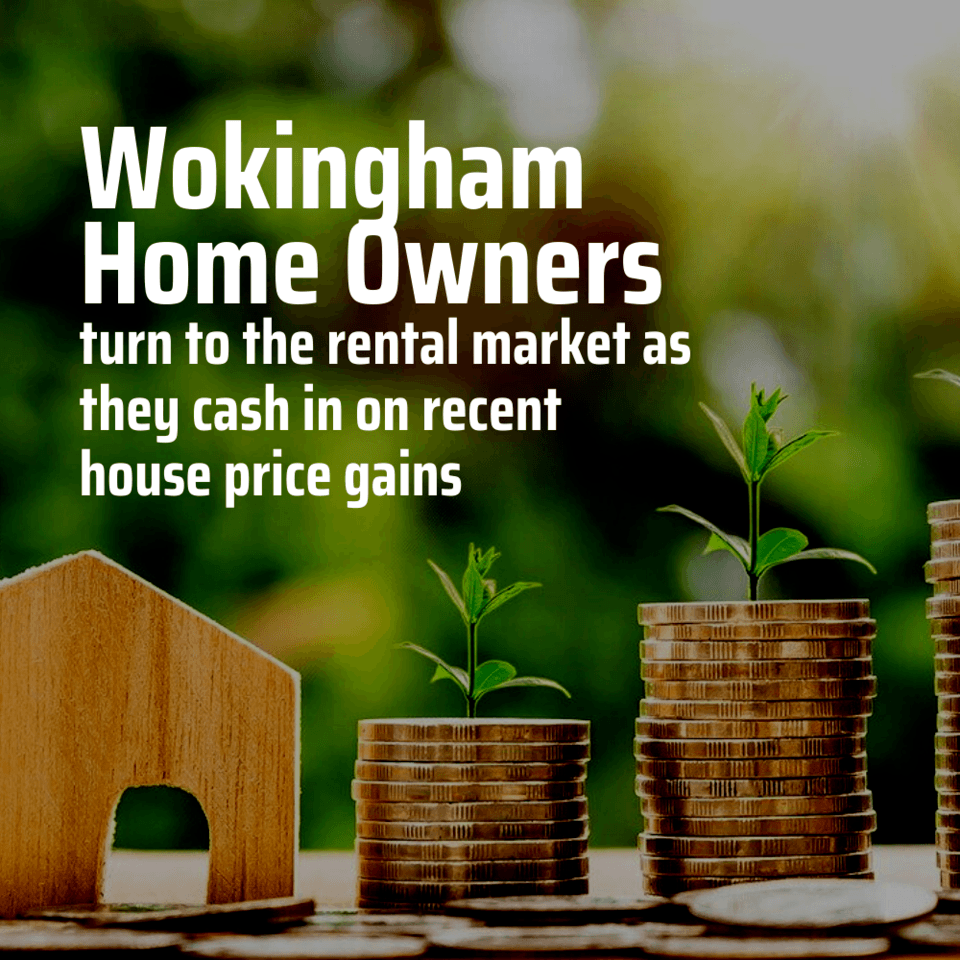 Wokingham Homeowners Have Turned to the Rental Market to Cash In by £15,300 Each.