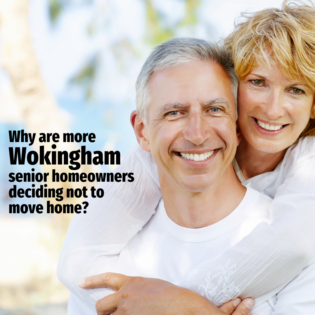 Why Are More Wokingham Senior Homeowners Deciding Not to Move Home?