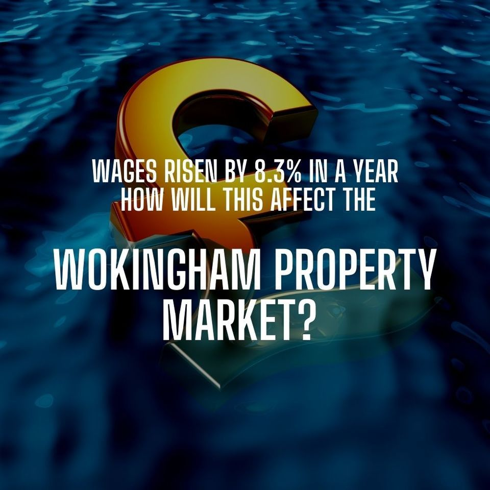 Wages Rising by 8.3% pa - How Will This Affect the Wokingham Property Market?