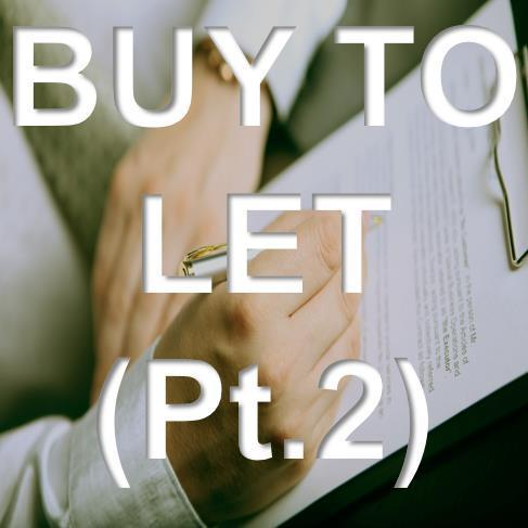 BUY TO LET (PART 2)