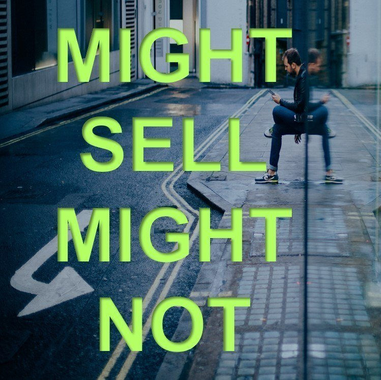 MIGHT SELL MIGHT NOT